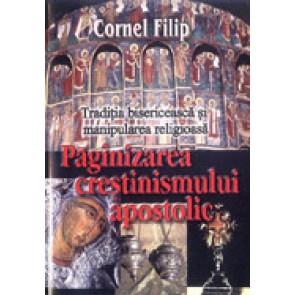 Paganizarea crestinismului apostolic. Traditia bisericeasca si manipularea religioasa