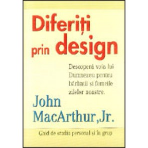 Diferiti prin design. Descopera voia lui Dumnezeu pentru barbatii si femeile zilelor noastre