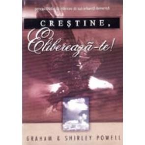 Crestine, elibereaza-te! Principii biblice de eliberare de sub influenta demonica