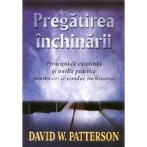 Pregatirea inchinarii. Principii de excelenta si unelte practice pentru cei ce conduc inchinarea