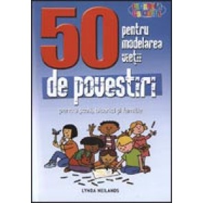 50 de povestiri pentru modelarea vietii. Pentru scoli, biserici si familie