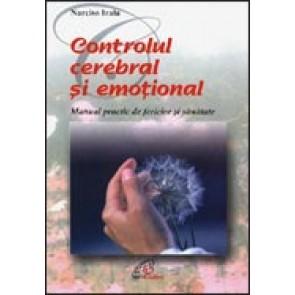 Controlul cerebral si emotional. Manual practic de fericire si sanatate