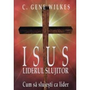 Isus, liderul slujitor. Cum sa slujesti ca lider