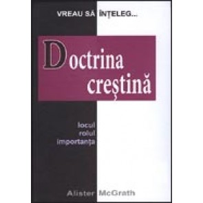 "Doctrina crestina. Locul, rolul, relatia. Seria ""Vreau sa inteleg..."""