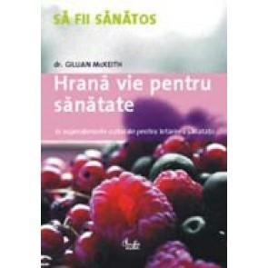 Hrana vie pentru sanatate. 12 superalimente naturale pentru intarirea sanatatii