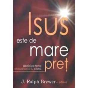 Isus este de mare pret. Predici pe tema atotsuficientei lui Cristos