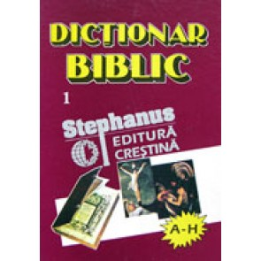 Dictionar biblic. Vol. 1. (A-H)