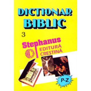 Dictionar biblic. Vol. 3. (P-Z)