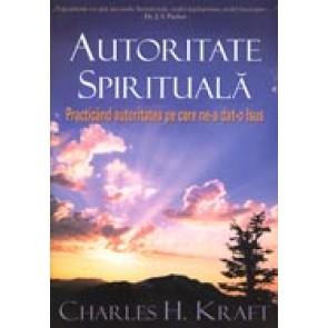 Autoritate spirituala. Practicand autoritatea pe care ne-a dat-o Isus