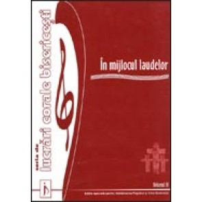 In mijlocul laudelor. Vol. 3. Seria de lucrari corale bisericesti