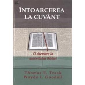 Intoarcerea la Cuvant. O chemare la autoritatea Bibliei