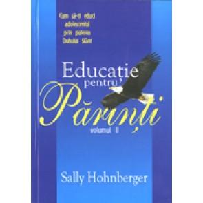 Educatie pentru parinti. Vol. 2. Cum sa-ti educi adolescentul prin puterea Duhului Sfant