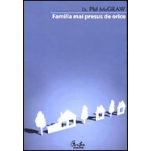 Familia mai presus de orice. Ghidul dumneavoastra pas cu pas pentru crearea unei familii fenomenale