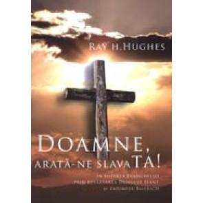 Doamne, arata-ne slava Ta! In puterea Evangheliei, prin revarsarea Duhului Sfant si triumful Bisericii