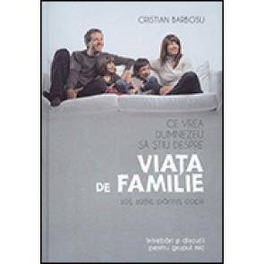 Ce vrea Dumnezeu sa stiu despre viata de familie. Sot, sotie, parinti, copii. Intrebari si discutii pentru grupul mic