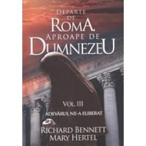 Departe de Roma, aproape de Dumnezeu. Vol. III. Adevarul ne-a eliberat
