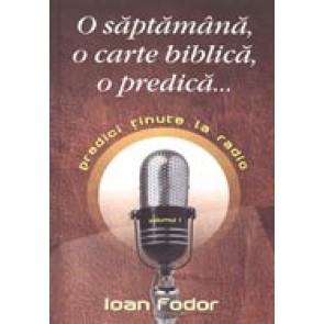 O saptamana, o carte biblica, o predica... Predici tinute la radio. Vol. 1