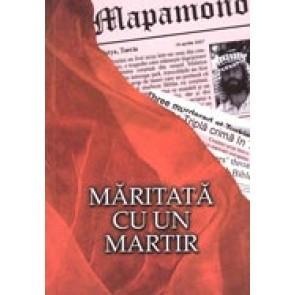 Maritata cu un martir. Povestea reala a unei tragedii impletite cu speranta