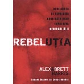 REBELUTIA. Rebeliunea si revolutia adolescentilor impotriva mediocritatii