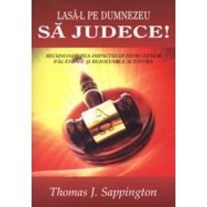 Lasa-L pe Dumnezeu sa judece! Recunoasterea impactului judecatilor pacatoase si rezolvarea acestora