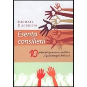 Esenta consilierii. 10 principii pentru o consiliere si psihoterapie holistica