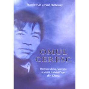 Omul ceresc. Remarcabila poveste a vietii fratelui Yun din China