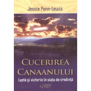 Cucerirea Canaanului. Lupta si victorie in viata de credinta