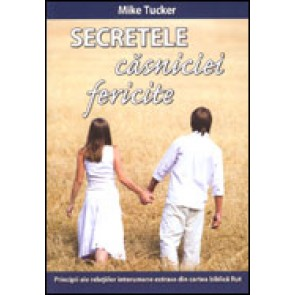 Secretele casniciei fericite. Principii ale relatiilor interumane extrase din cartea biblica Rut