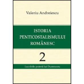Istoria penticostalismului romanesc. Volumul 2. Lucrarile puterii lui Dumnezeu