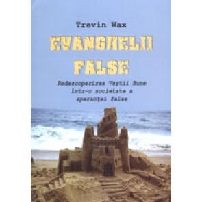 Evanghelii false. Redescoperirea Vestii Bune intr-o societate a sperantei false