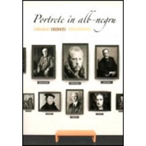 Portrete in alb-negru. Biografii ale unor oameni ai curajului, credintei si perseverentei. Vol. 1