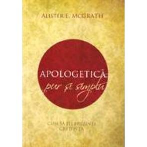 Apologetica, pur si simplu. Cum sa iti prezinti credinta