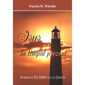 Isus, la timpul prezent. Afirmatiile EU SUNT ale lui Hristos