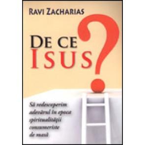 De ce Isus? Sa redescoperim adevarul in epoca spiritualitatii consumeriste de masa