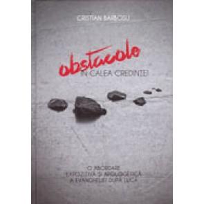 Obstacole in calea credintei. O abordare expozitiva si apologetica a Evangheliei dupa Luca
