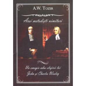 Acei metodisti uimitori. Un omagiu adus slujirii lui John si Charles Wesley
