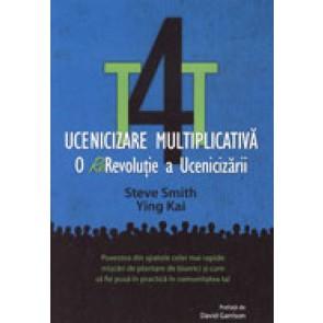 T4T. Ucenicizare multiplicativa. O re-revolutie a ucenicizarii