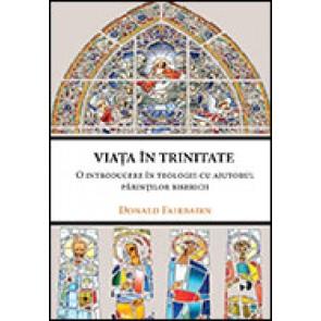 Viata in Trinitate. O introducere in teologie cu ajutorul parintilor Bisericii