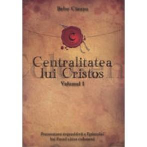 Centralitatea lui Cristos. Prezentarea expozitiva a Epistolei lui Pavel catre coloseni. Vol. 1