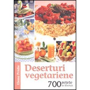 Deserturi vagetariene. 700 retete de deserturi