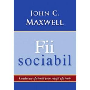 Fii sociabil. Conducerea eficienta prin relatii eficiente