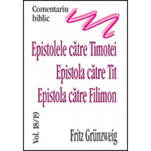 Comentariu biblic. Vol. 18/19. Epistolele catre Timotei. Epistola catre Tit. Epistola catre Filimon