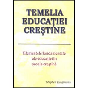 Temelia educatiei crestine. Elemente fundamentale ale educatiei in scoala crestina