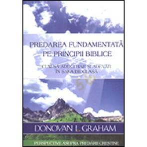 Predarea fundamentata pe principii biblice. Cum sa aduci har si adevar in sala de clasa. Perspective asupra predarii crestine