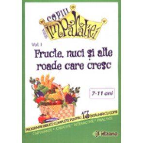 "Fructe, nuci si alte roade care cresc. Seria ""Copiii Imparatiei"" Vol. 1"