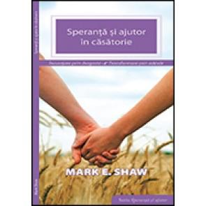 Speranta si ajutor in casatorie. Incurajare prin dragoste, transformare prin adevar