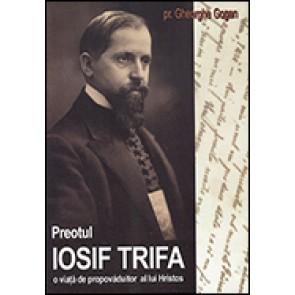 Preotul Iosif Trifa. O viata de propovaduitor al lui Hristos