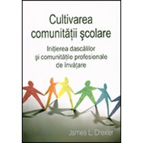 Cultivarea comunitatii scolare. Initierea dascalilor si comunitatilor profesionale de invatare