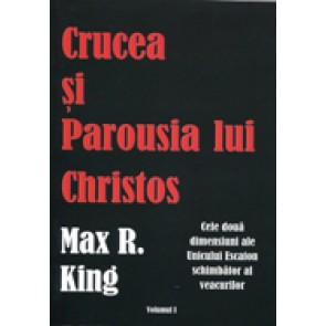 Crucea si Parousia lui Cristos. Cele doua dimensiuni ale Unicului Escaton schimbator al veacurilor. Vol. 1