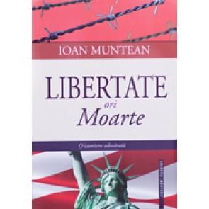 Libertate ori moarte. O istorisire adevarata